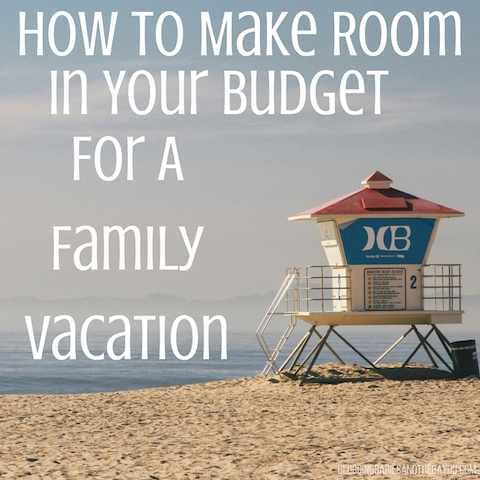 How to Make Room in Your Budget for a Family Vacation