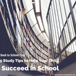 Back to School Prep – 5 Study Tips to Help Your Child Succeed in School